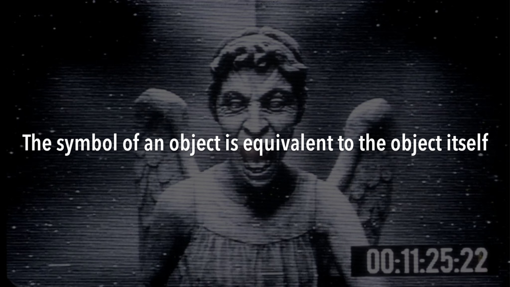 The symbol of an object is equivalent to the ob...