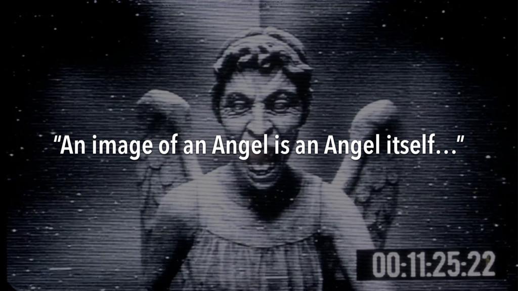 """An image of an Angel is an Angel itself…"""