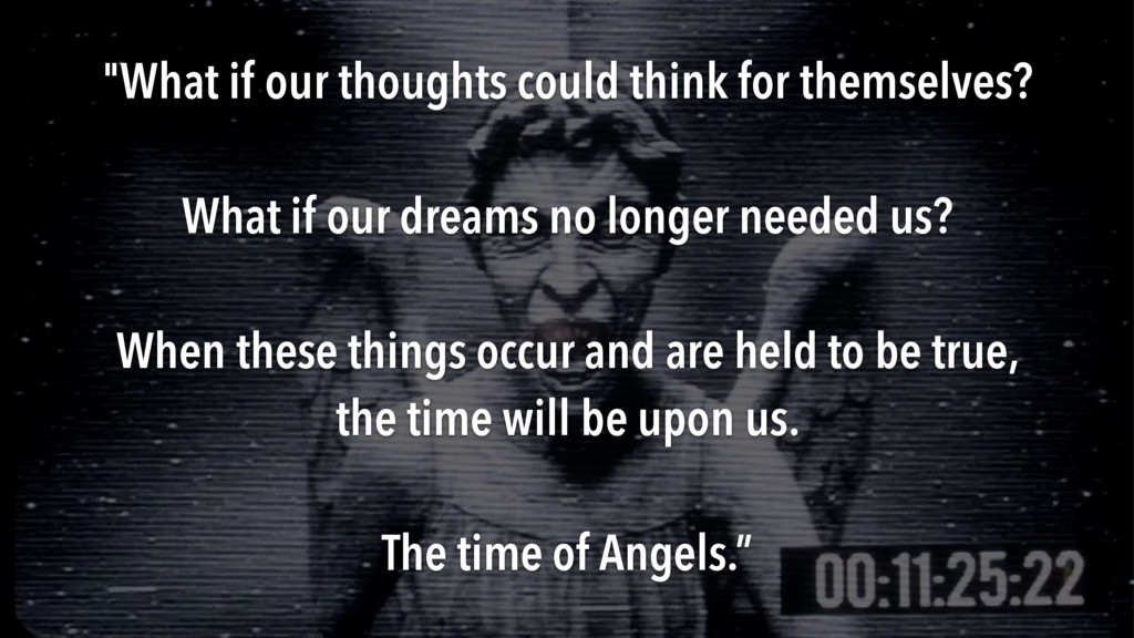 """""""What if our thoughts could think for themselve..."""
