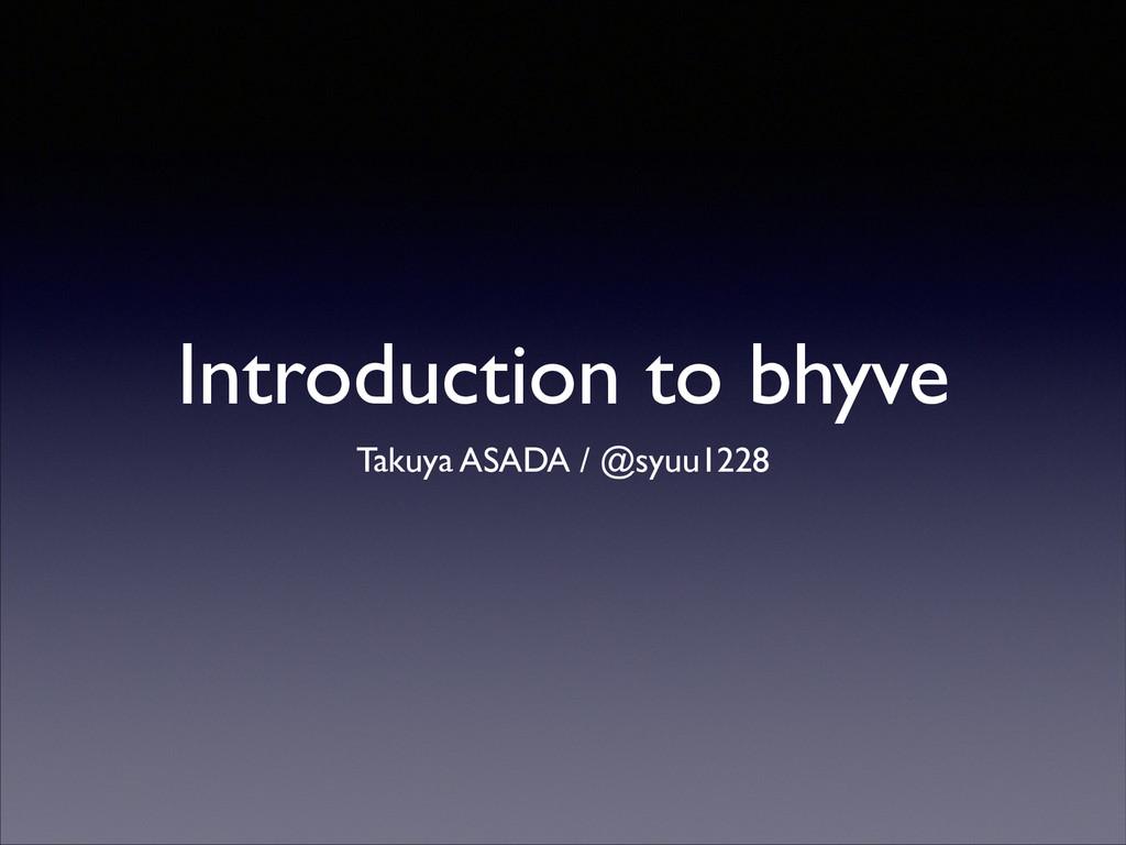 Introduction to bhyve Takuya ASADA / @syuu1228