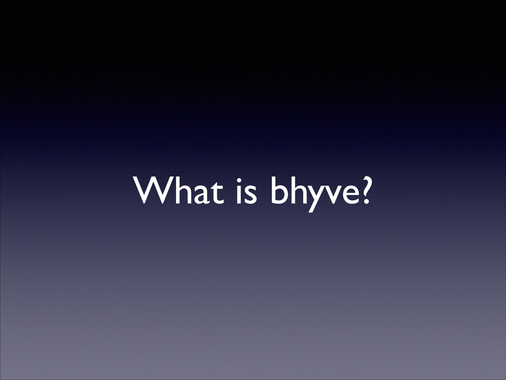 What is bhyve?