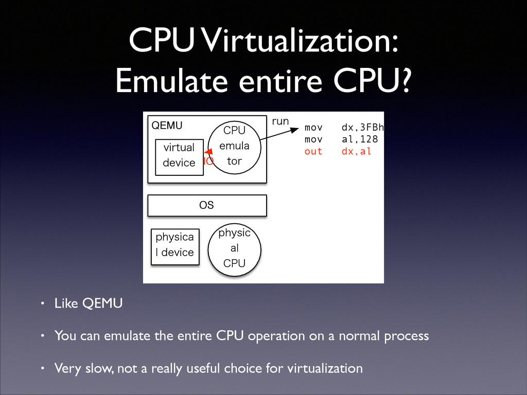 CPU Virtualization: Emulate entire CPU? • Like...