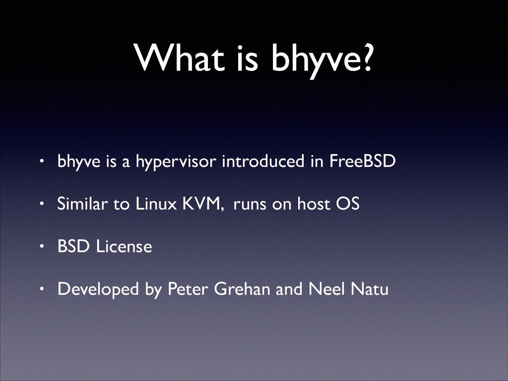 What is bhyve? • bhyve is a hypervisor introduc...