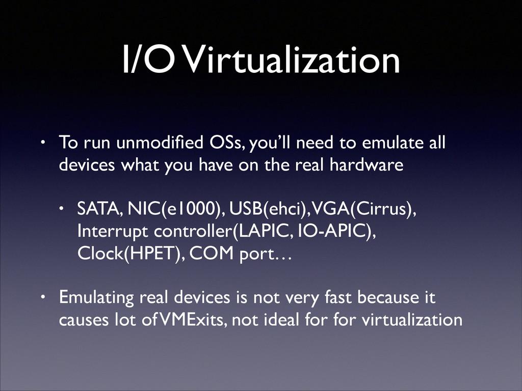 I/O Virtualization • To run unmodified OSs, you'...