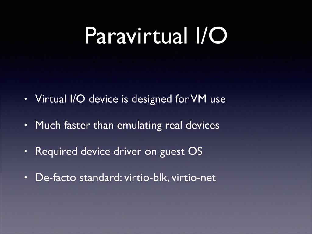 Paravirtual I/O • Virtual I/O device is designe...