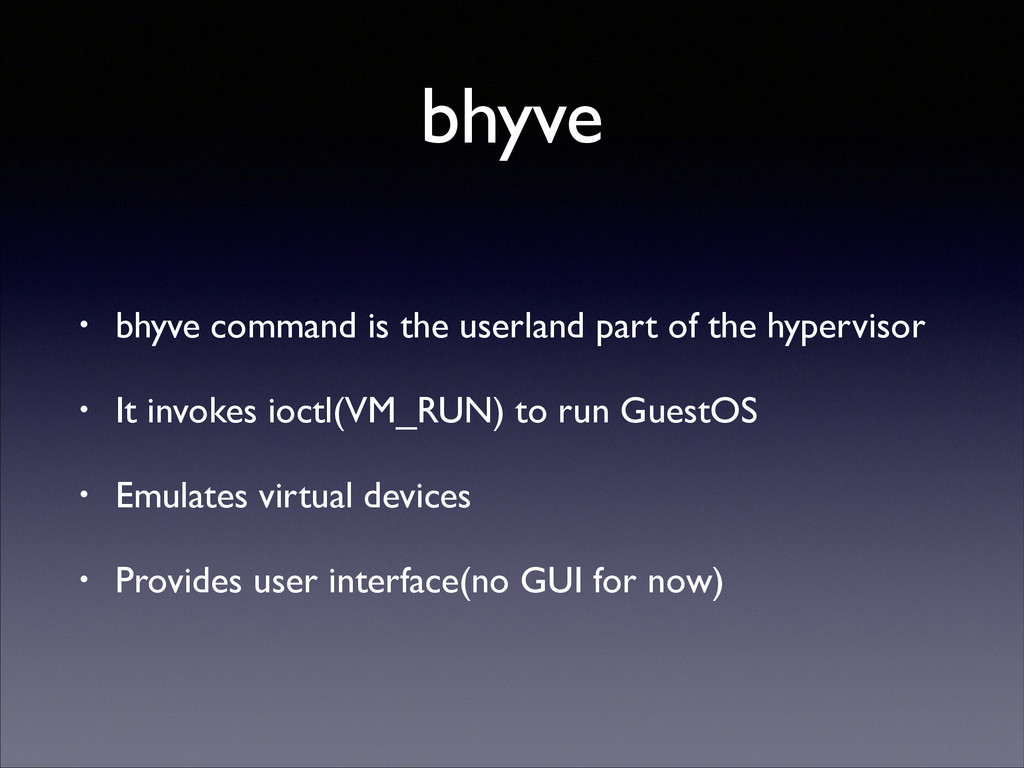 bhyve • bhyve command is the userland part of t...