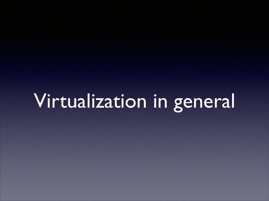 Virtualization in general