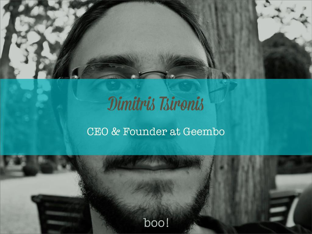 CEO & Founder at Geembo Dimitri Tsironi boo!!