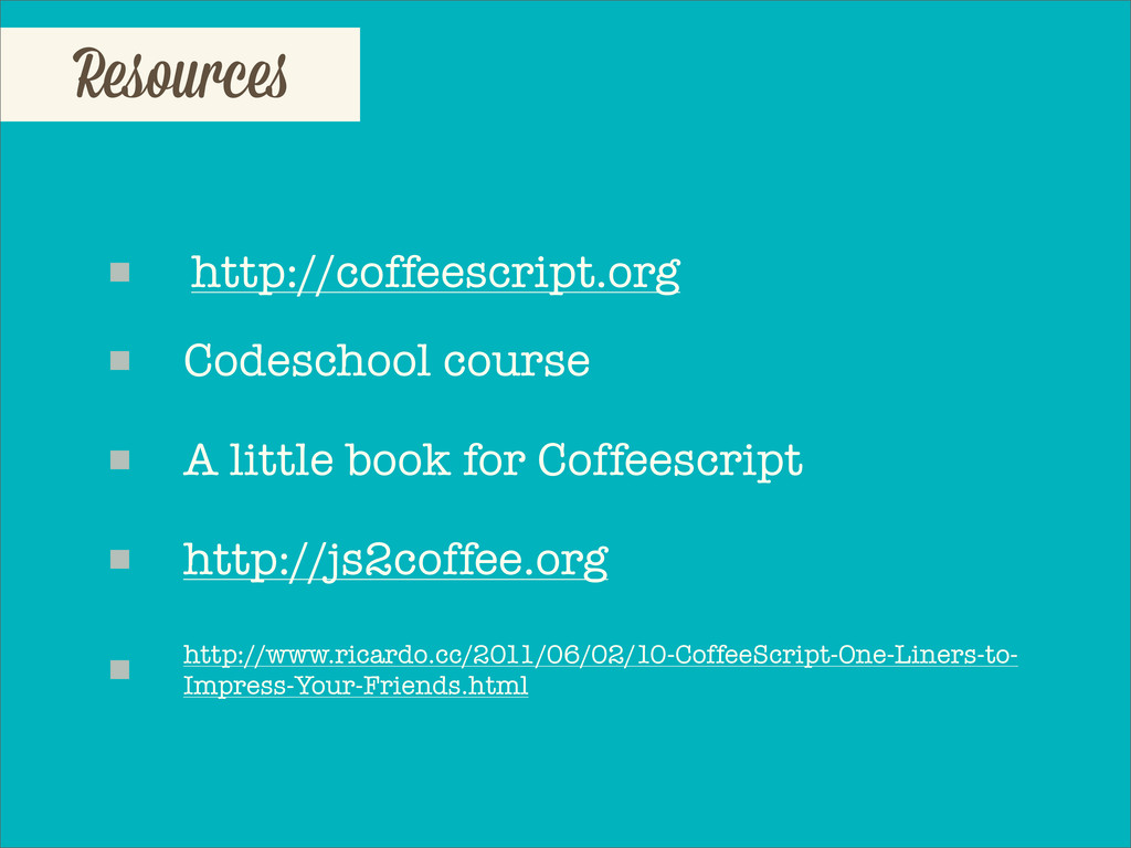 Resource http://coffeescript.org Codeschool cou...