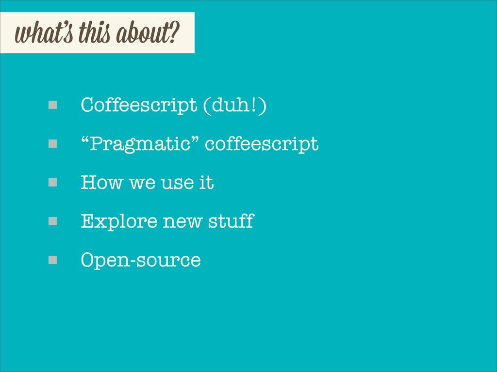 "what' thi about? Coffeescript (duh!) ""Pragmatic..."