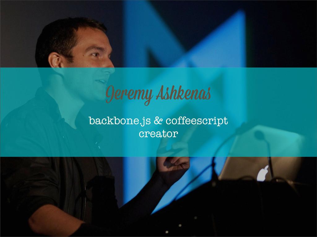 backbone.js & coffeescript creator Jeremy Ashke...