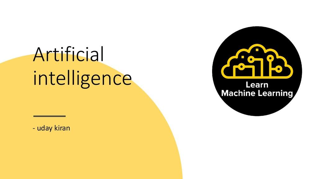 Artificial intelligence - uday kiran