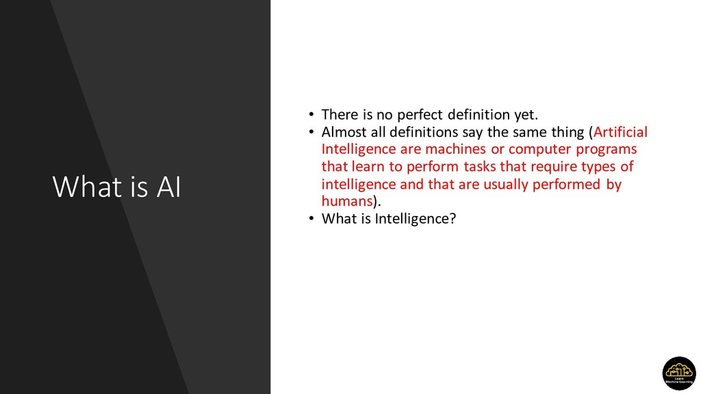 What is AI • There is no perfect definition yet...