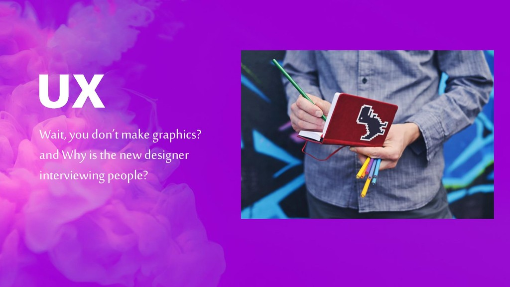 Wait, you don't make graphics? and Why is the n...