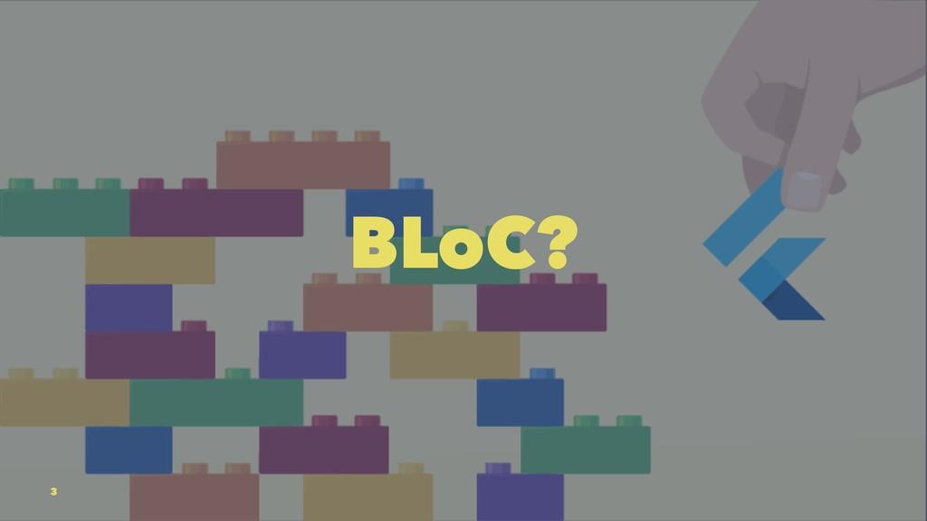 BLoC? 3