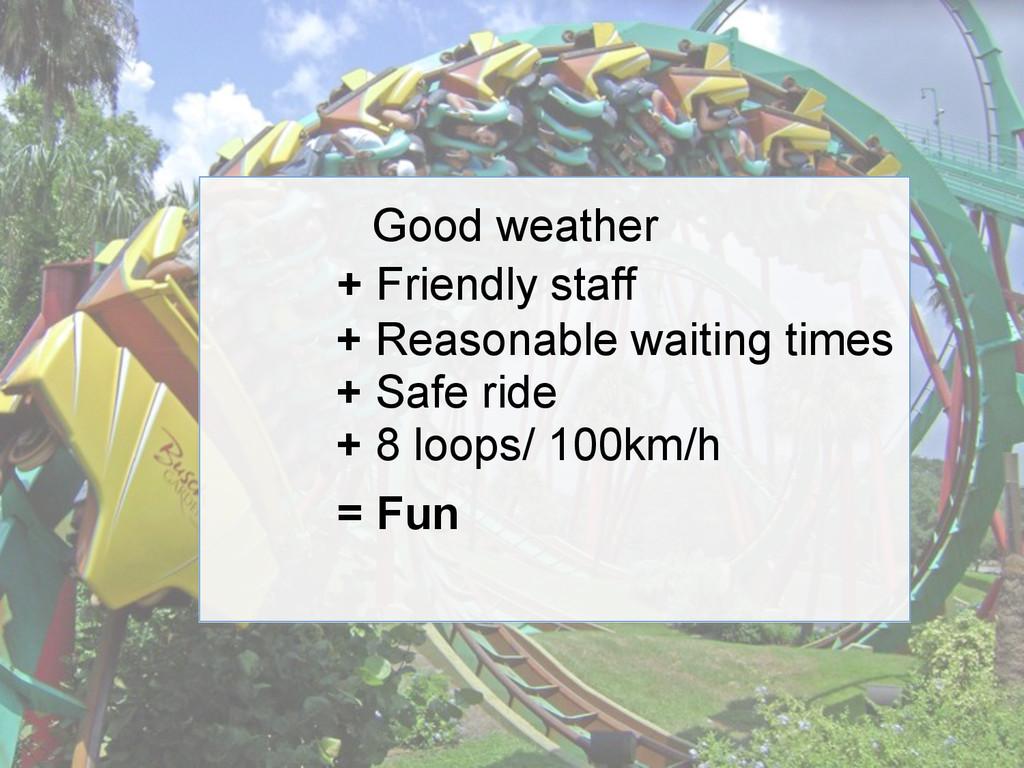Good weather + Reasonable waiting times + Safe ...