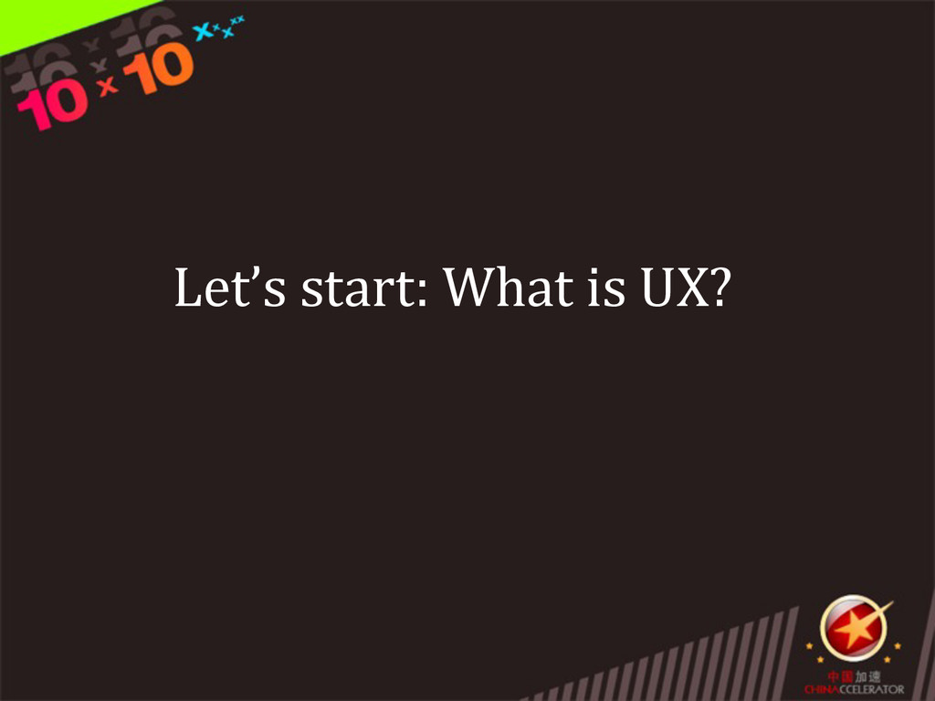 Let's start: What is UX?