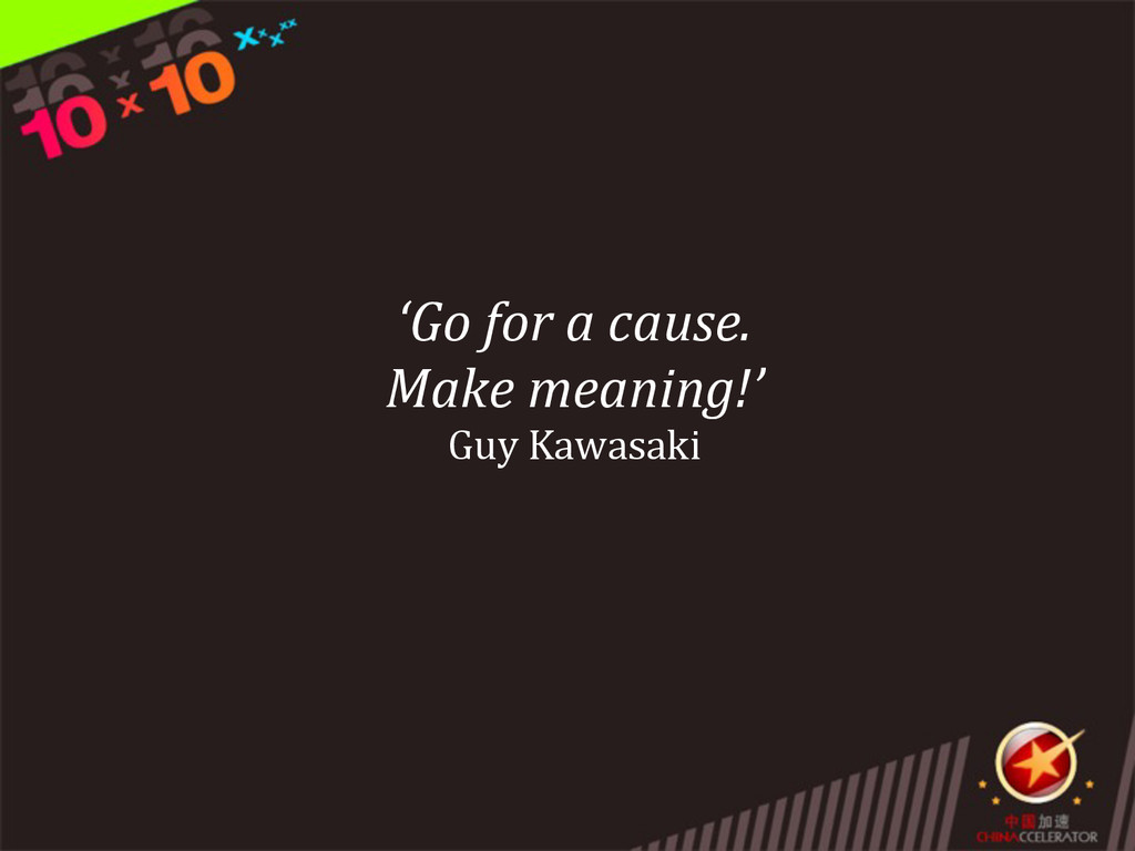 'Go for a cause. Make meaning!' Guy...