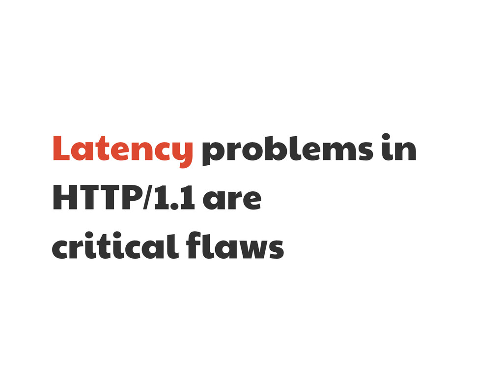 Latency problems in HTTP/1.1 are   critical fla...