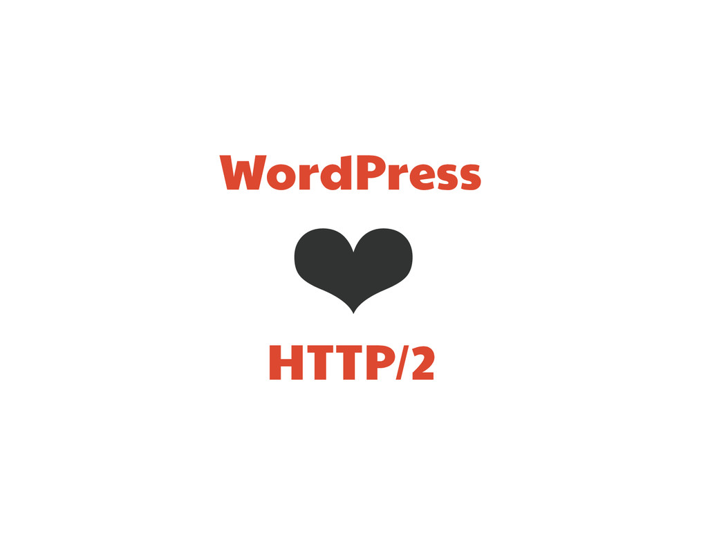 WordPress ❤ HTTP/2