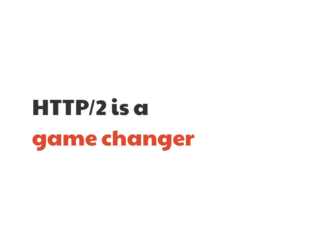 HTTP/2 is a   game changer
