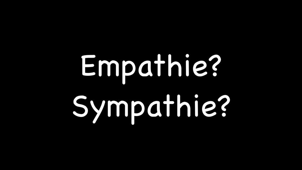 Empathie?  Sympathie?