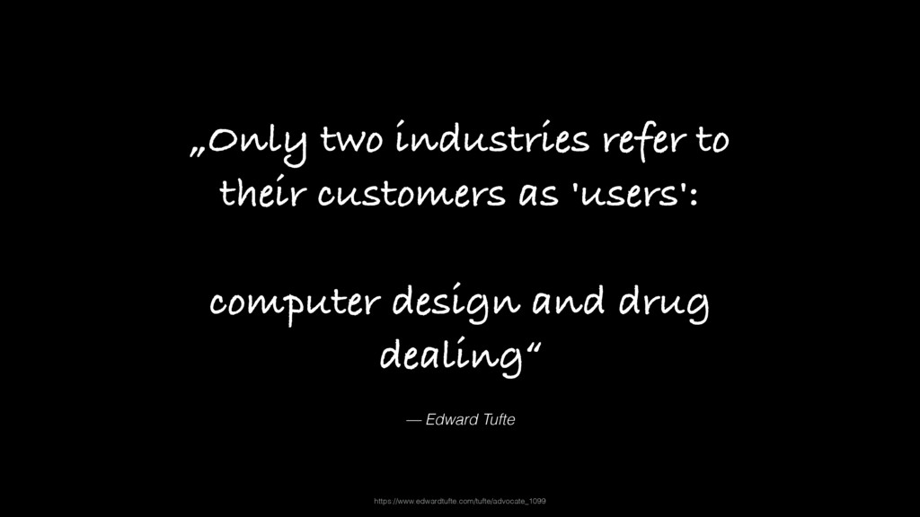 """— Edward Tufte """"Only two industries refer to th..."""