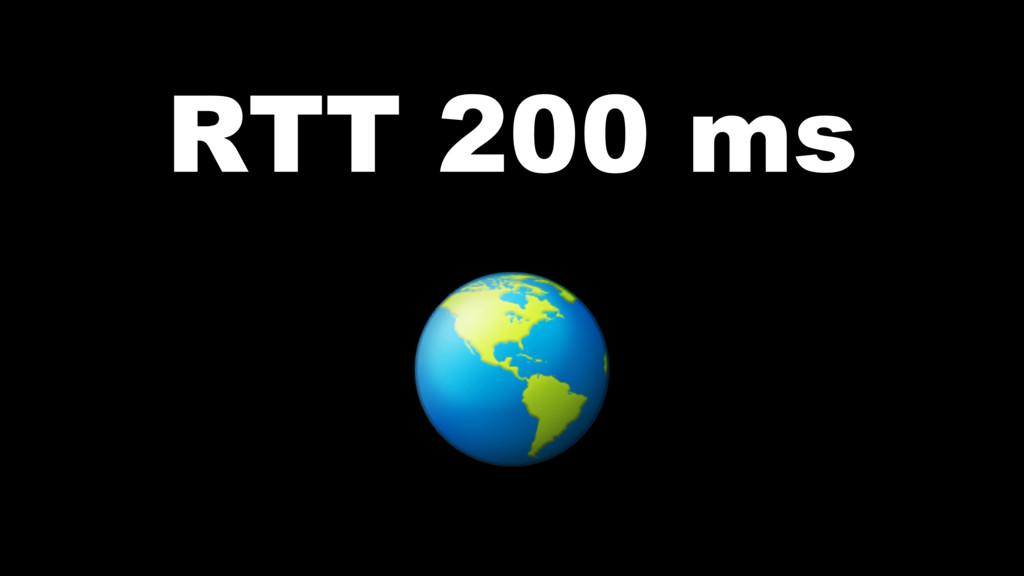 RTT 200 ms