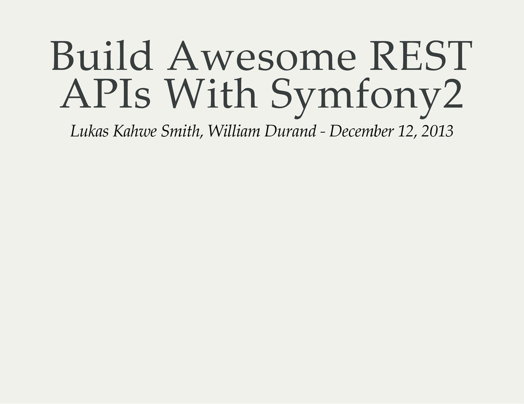 Build Awesome REST APIs With Symfony2 Lukas Kah...