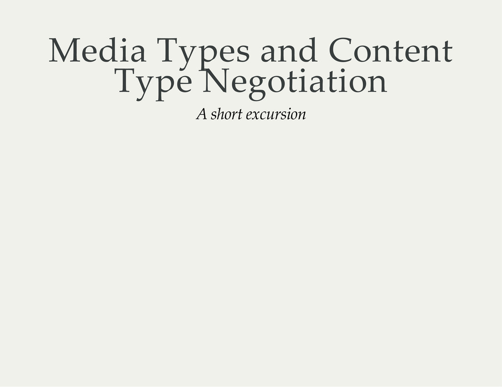 Media Types and Content Type Negotiation A shor...