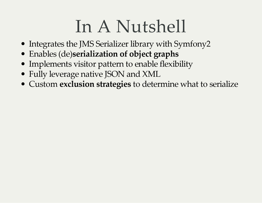 In A Nutshell Integrates the JMS Serializer lib...