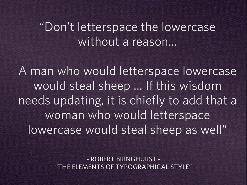 """""""Don't letterspace the lowercase without a reas..."""