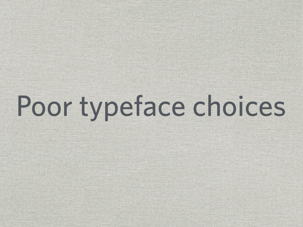 Poor typeface choices