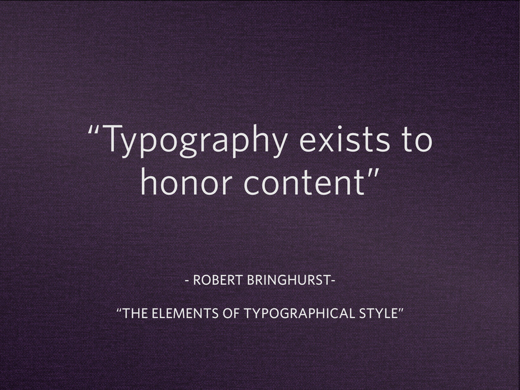 """""""Typography exists to honor content"""" - ROBERT B..."""