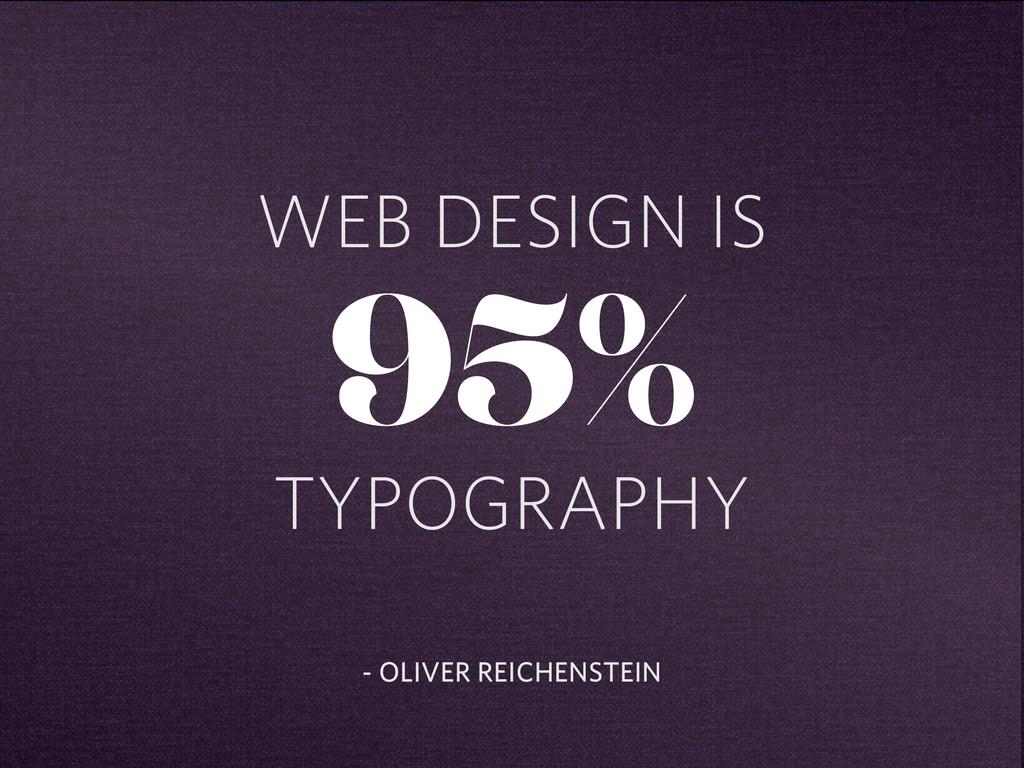 WEB DESIGN IS 95% TYPOGRAPHY - OLIVER REICHENST...