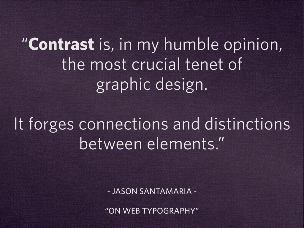 """""""Contrast is, in my humble opinion, the most cr..."""
