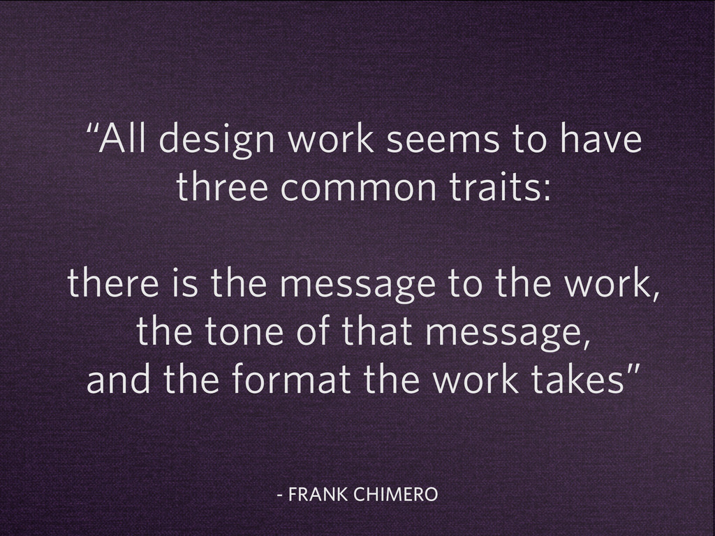 """""""All design work seems to have three common tra..."""