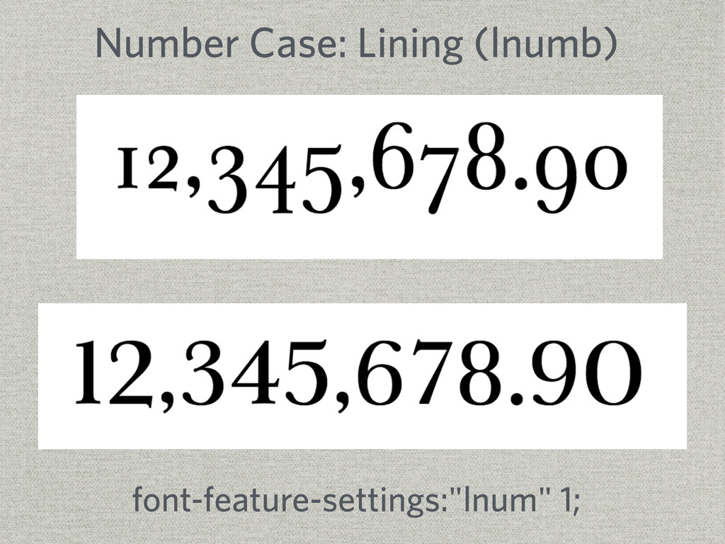 Number Case: Lining (lnumb) font-feature-settin...