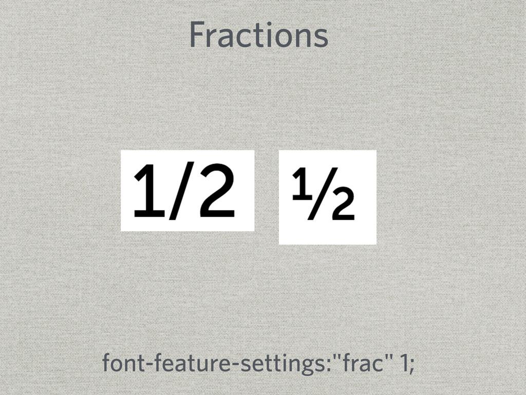 "Fractions font-feature-settings:""frac"" 1;"