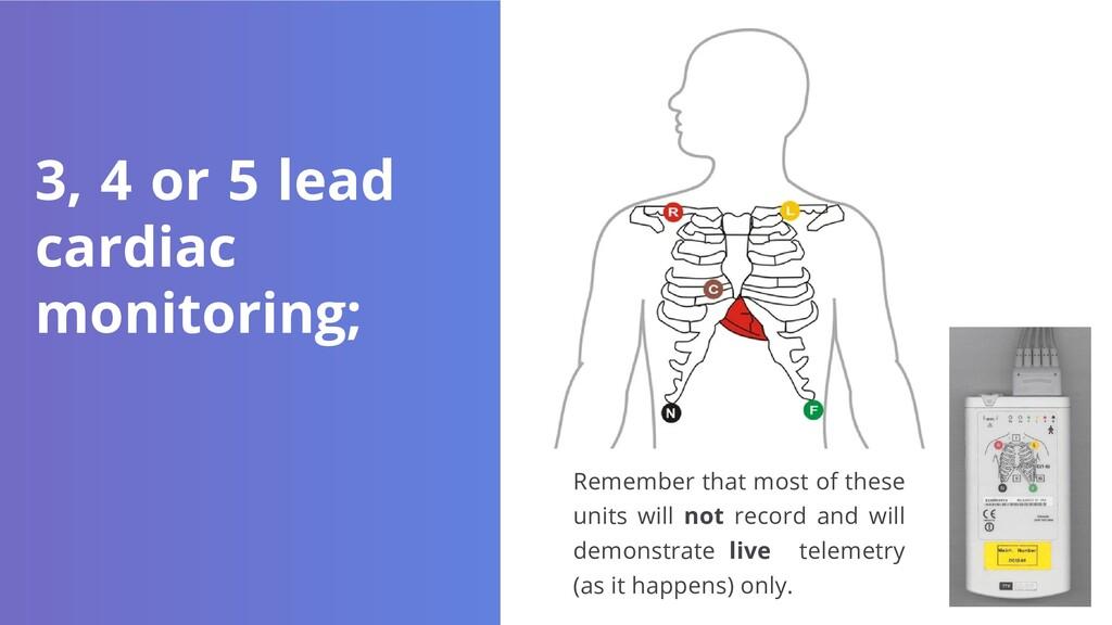 3, 4 or 5 lead cardiac monitoring; Remember tha...