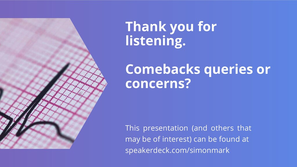 Thank you for listening. Comebacks queries or c...