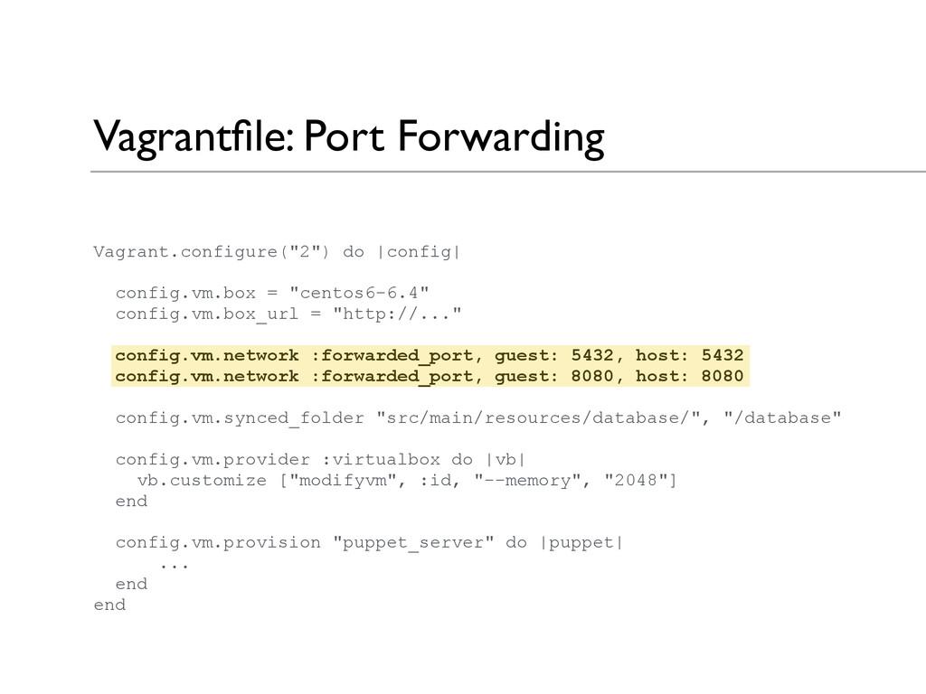 "Vagrantfile: Port Forwarding Vagrant.configure(""..."
