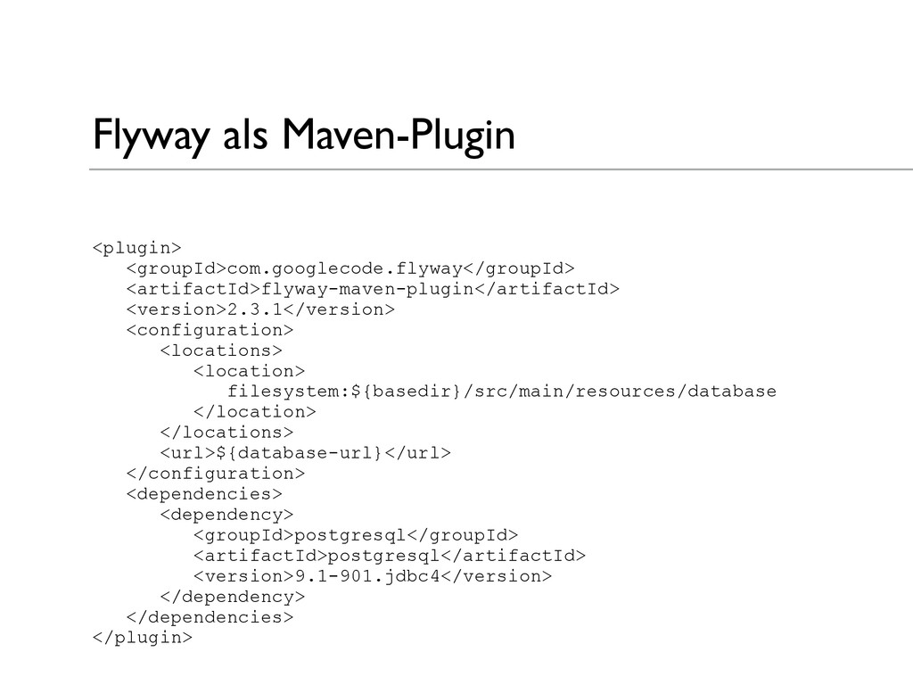 Flyway als Maven-Plugin <plugin> <groupId>com.g...