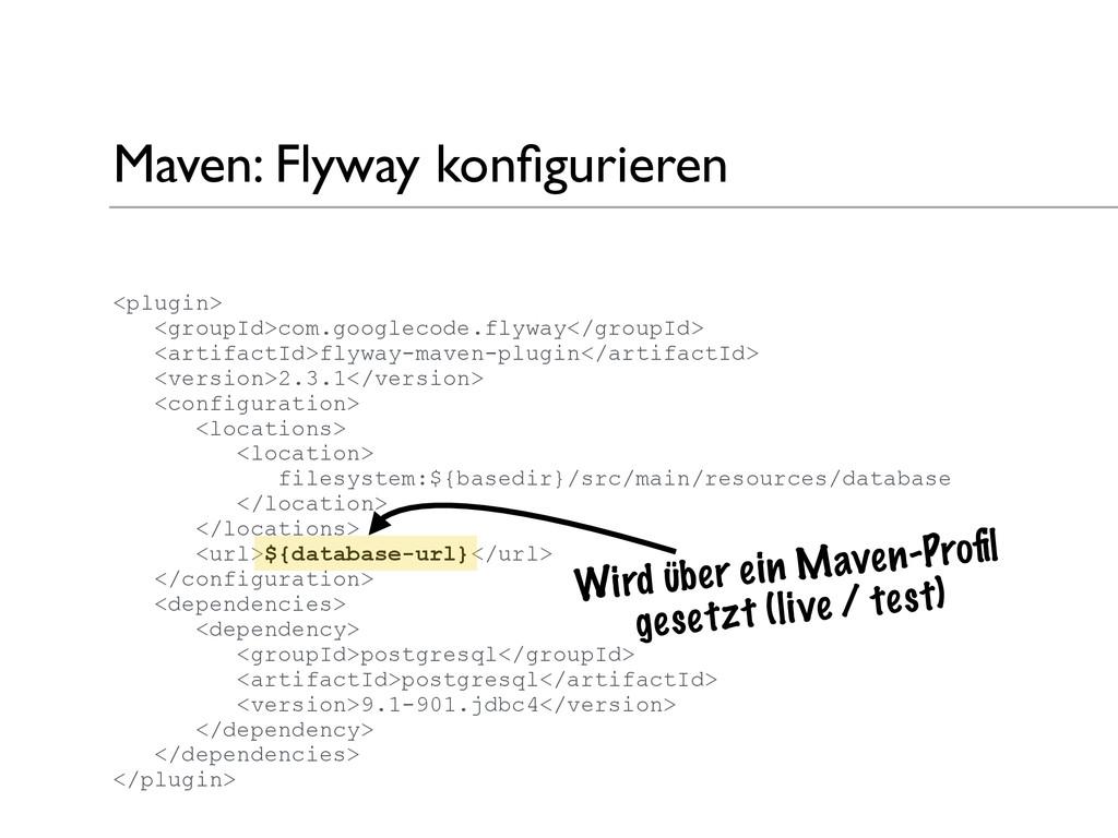 Maven: Flyway konfigurieren <plugin> <groupId>co...