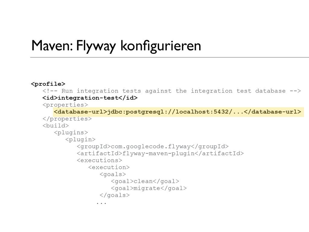 Maven: Flyway konfigurieren <profile> <!-- Run i...