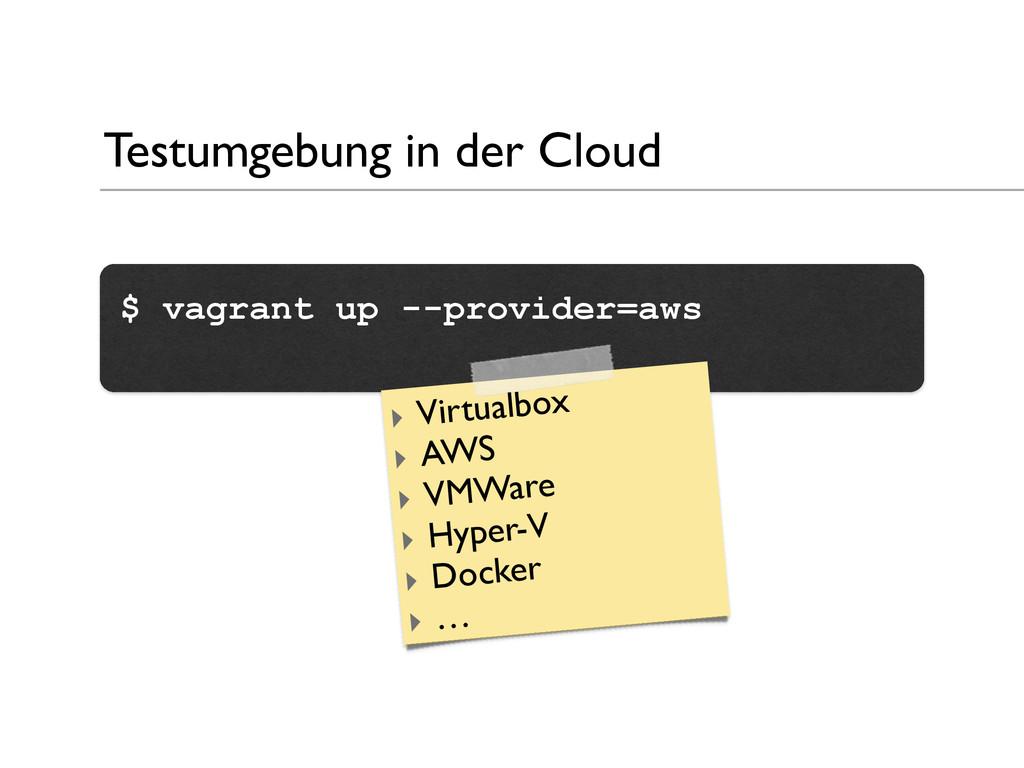 Testumgebung in der Cloud $ vagrant up --provid...