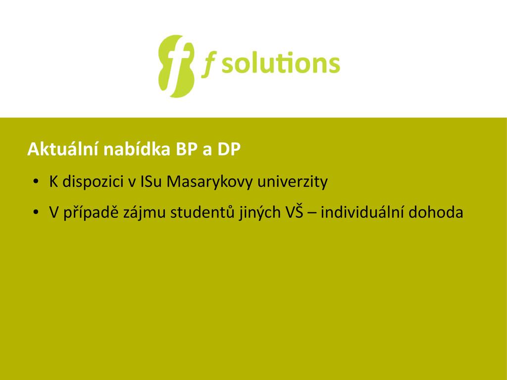 Aktuální nabídka BP a DP ● K dispozici v ISu Ma...