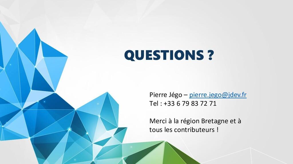 QUESTIONS ? Pierre Jégo – pierre.jego@jdev.fr T...