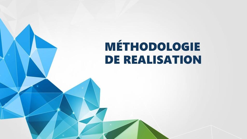 MÉTHODOLOGIE DE REALISATION