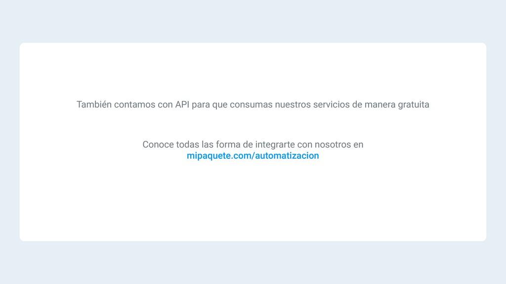 También contamos con API para que consumas nues...